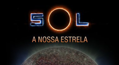 PLANETÁRIO DIGITAL IMERSIVO - Sol, a Nossa Estrela